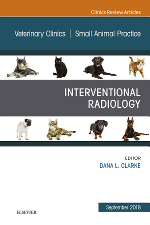 Interventional Radiology  An Issue of Veterinary Clinics of North America  Small Animal Practice   EBK