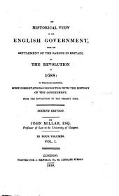 An Historical view of the English government from the settlement of the Saxons in Britain to the Revolution in 1688, to which are subjoined some dissertations connected with the history of the government from the Revolution to the present time