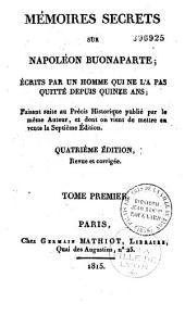 Mémoires secrets sur Napoléon Buonaparte écrits par un homme qui ne l'a pas quitté depuis quinze ans: faisant suite au Précis historique publié par le même auteur...
