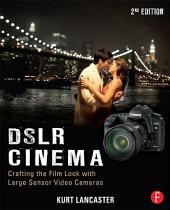 DSLR Cinema: Crafting the Film Look with Large Sensor Video, Edition 2