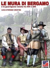 Le Mura di Bergamo: e la guarnigione veneta fra 500 e 600