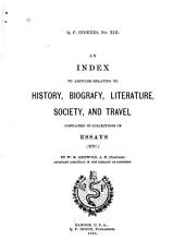 An Index to Articles Relating to History, Biografy, Literature, Society, and Travel: Contained in Collections of Essays (etc.)