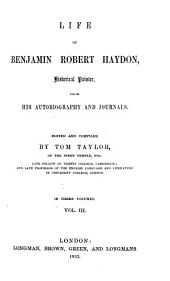 Life of Benjamin Robert Haydon Historical Painter from His Autobiography and Journals, 3: Volume 1
