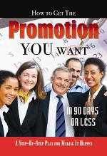 How to Get the Promotion You Want in 90 Days Or Less