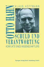 Schuld und Verantwortung: Otto Hahn Konflikte eines Wissenschaftlers