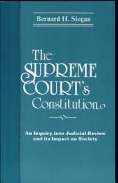 The Supreme Court's Constitution: An Inquiry Into Judicial Review and Its Impact on Society
