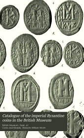 Catalogue of the Imperial Byzantine Coins in the British Museum: Volume 1