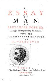 An Essay on Man ... Enlarged and improved by the author. With notes by Mr. Warburton. With a portrait