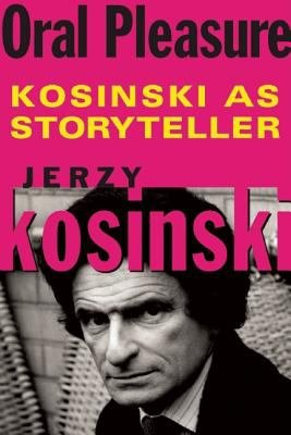 Oral Pleasure  Kosinski as Storyteller