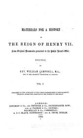 Materials for a History of the Reign of Henry VII.: From Original Documents Preserved in the Public Record Office, Part 1
