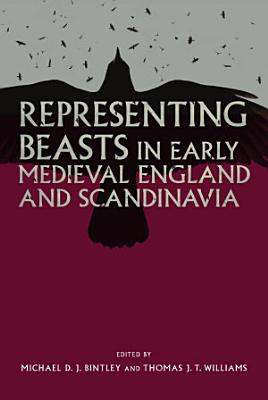 Representing Beasts in Early Medieval England and Scandinavia PDF