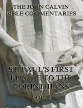 John Calvin's Commentaries On St. Paul's First Epistle To The Corinthians Vol. 2 (Annotated Edition): Volume 2
