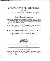 A Comparative History of the Increase and Decrease of Mankind in England: And Several Countries Abroad ... To which is Added, a Syllabus of the General States of Health, Air, Seasons, and Food for the Last Three Hundred Years; and Also a Meteorological Discourse