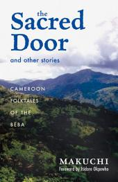 The Sacred Door and Other Stories: Cameroon Folktales of the Beba