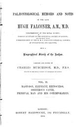 Palæontological Memoirs and Notes of the Late Hugh Falconer: Mastodon, elephant, rhinoceros, ossiferous caves, primeval man and his contemporaries