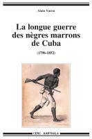 La longue guerre des n  gres marrons de Cuba  1796 1851 PDF
