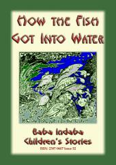 HOW THE FISH GOT INTO WATER - An Australian Aboriginal Story: Baba Indaba Children's Stories Issue 52
