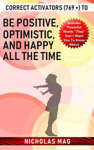 Correct Activators  769    to Be Positive  Optimistic  and Happy All the Time Book