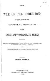 The War of the Rebellion: v. 1-5 [serial no. 122-126] Correspondence, orders, reports and return of the Union authorities (embracing their correspondence with the Confederate officials) not relating specially to the subjects of the first and second series. It embraces the reports of the secretary of war, of the general-in-chief and of the chiefs of the several staff corps and departments ... 1899-1900. 5 v