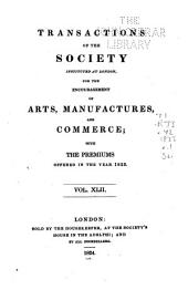 Transactions of the Society, Instituted at London, for the Encouragement of Arts, Manufactures, and Commerce; ...: Volume 42