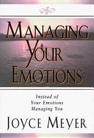 Managing Your Emotions  Instead of Your Emotions Managing You PDF