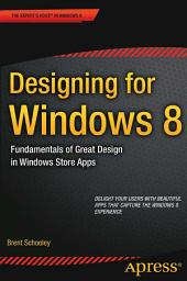 Designing for Windows 8: Fundamentals of Great Design in Windows Store Apps