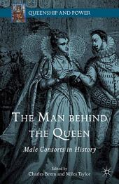 The Man behind the Queen: Male Consorts in History