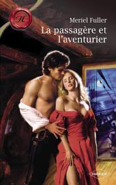La passagère et l'aventurier (Harlequin Les Historiques)