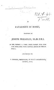 A Catalogue of Books written by Dr Priestley  and printed for J  Johnson  etc   Books written by     T  Lindsey  etc   PDF