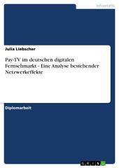 Pay-TV im deutschen digitalen Fernsehmarkt - Eine Analyse bestehender Netzwerkeffekte