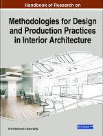 Handbook of Research on Methodologies for Design and Production Practices in Interior Architecture