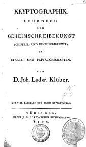 Kryptographik: Lehrbuch der Geheimschreibekunst (Chiffrir- und Dechiffrirkunst) in Staats- und Privatgeschäften