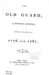 The Old Guard: A Monthly Journal Devoted to the Principles of 1776 and 1787, Volume 1