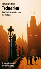 Tschechien: Eine Nachbarschaftskunde für Deutsche