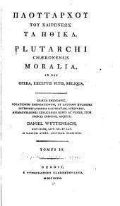 Ploutarchou ... ta Ethika: Plutarchi Chaeronensis Moralia, id est opera, exceptis vitis, reliqua, Volume 3, Part 1