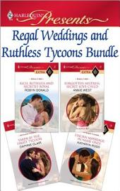 Regal Weddings and Ruthless Tycoons Bundle: Rich, Ruthless and Secretly Royal\Forgotten Mistress, Secret Love-Child\Taken by the Pirate Tycoon\Italian Marriage: In Name Only
