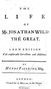The Life of Mr. Jonathan Wild the Great. A New Edition with Considerable Corrections and Additions