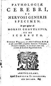 Pathologiae cerebri et nervosi generis specimen. In quo agitur de morbis convulsivis et de scorbuto