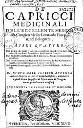 De Capricci medicinali dell'eccellente medico... Leonardo Fioravanti,... libri quattro... di nuovo ristampati... et di secreti importantissimi ampliati..