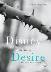 Disney and the Dialectic of Desire: Fantasy as Social Practice
