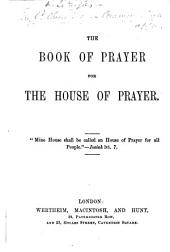 The Book of Prayer for the House of Prayer. [On the Book of Common Prayer.]