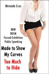 Made to Show My Curves: Too Much to Hide (BBW, Forced Exhibition, Public Humiliation, Spanking)