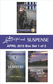 Love Inspired Suspense April 2015 - Box Set 1 of 2: Duty Bound Guardian\Targeted\Presumed Guilty