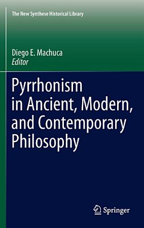 Pyrrhonism in Ancient  Modern  and Contemporary Philosophy PDF