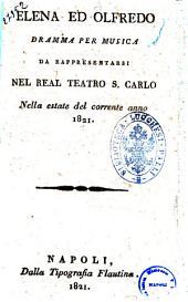 Elena ed Olfredo dramma per musica da rappresentarsi nel Real Teatro S. Carlo nella estate del corrente anno 1821 [musica composta dal signor Pietro Generali