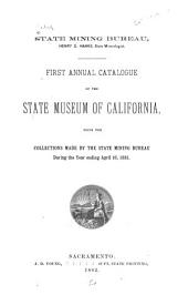 Catalogue of the State Museum of California ...: Being the Collections Made by the State Mining Bureau ..., Volumes 1-4