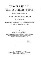 Travels Under the Southern Cross, Being a Second Edition of Under the Southern Cross Or Travels in Australia, Tasmania, New Zealand, Samoa and Other Pacific Islands