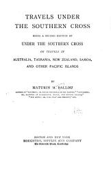 Travels Under the Southern Cross  Being a Second Edition of Under the Southern Cross Or Travels in Australia  Tasmania  New Zealand  Samoa and Other Pacific Islands PDF