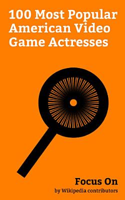 Focus On  100 Most Popular American Video Game Actresses PDF