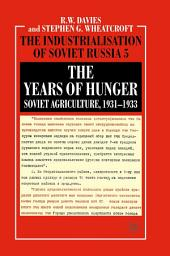 The Industrialisation of Soviet Russia Volume 5: The Years of Hunger: Soviet Agriculture 1931-1933